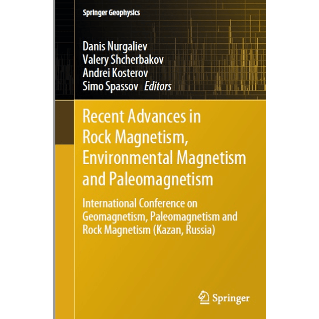 Recent Advances in Rock Magnetism, Environmental Magnetism and Paleomagnetism: International Conference on Geomagnetism, Paleomagnetism and Rock Magnetism