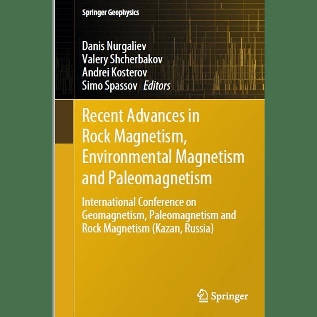 Recent Advances in Rock Magnetism, Environmental Magnetism and Paleomagnetism: International Conference on Geomagnetism, Paleomagnetism and Rock Magnetism