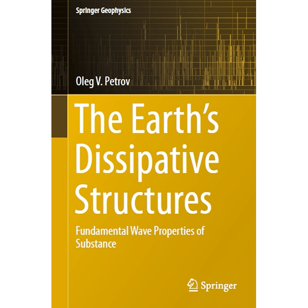 The Earth's Dissipative Structures: Fundamental Wave Properties of Substance