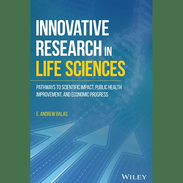 Innovative Research in Life Sciences: Pathways to Scientific Impact, Public Health Improvement, and Economic Progress
