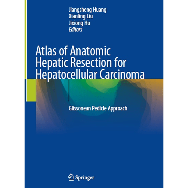 Atlas of Anatomic Hepatic Resection for Hepatocellular Carcinoma: Glissonean Pedicle Approach