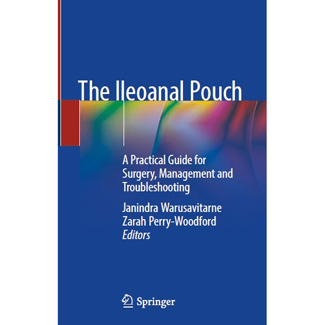 The Ileoanal Pouch: A Practical Guide for Surgery, Management and Troubleshooting
