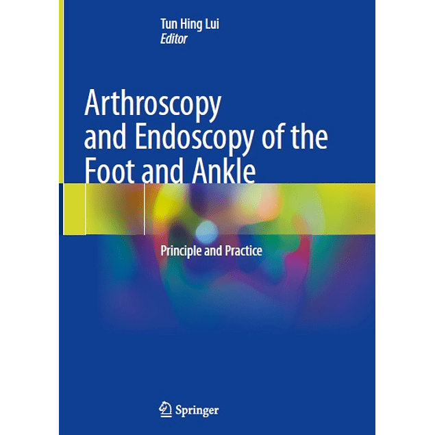 Arthroscopy and Endoscopy of the Foot and Ankle: Principle and Practice