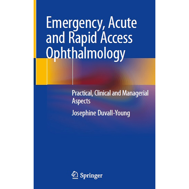 Emergency, Acute and Rapid Access Ophthalmology: Practical, Clinical and Managerial Aspects