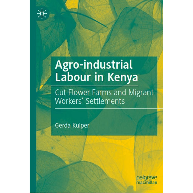 Agro-industrial Labour in Kenya: Cut Flower Farms and Migrant Workers' Settlements