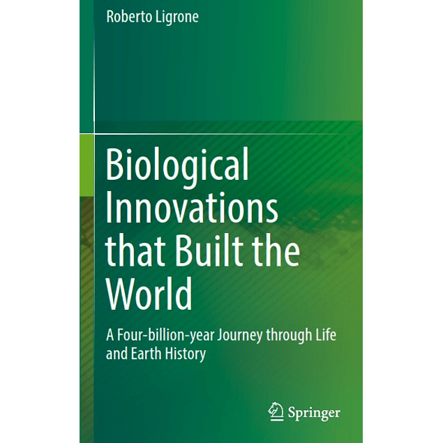 Biological Innovations that Built the World: A Four-billion-year Journey through Life and Earth History