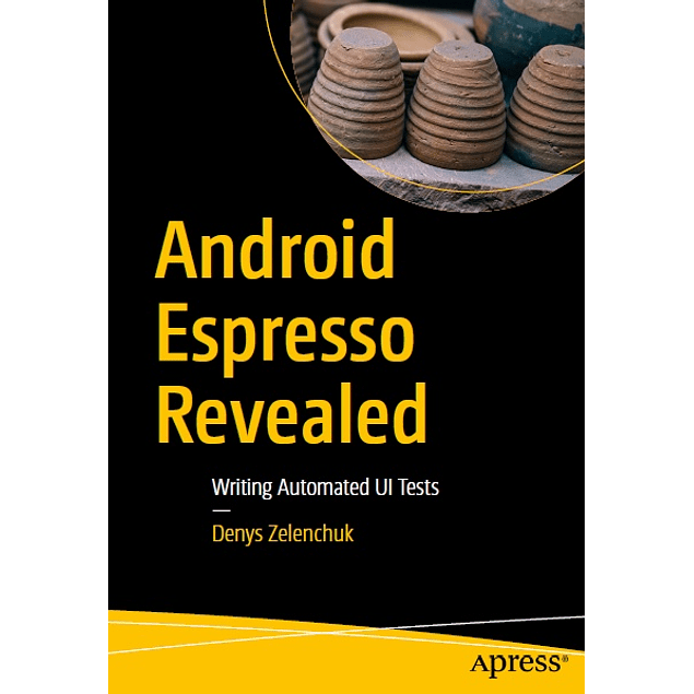 Android Espresso Revealed: Writing Automated UI Tests