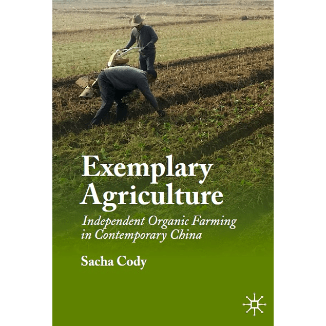 Exemplary Agriculture: Independent Organic Farming in Contemporary China
