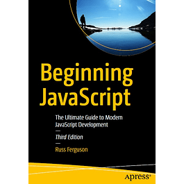Beginning JavaScript: The Ultimate Guide to Modern JavaScript Development