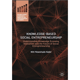 Knowledge-Based Social Entrepreneurship: Understanding Knowledge Economy, Innovation, and the Future of Social Entrepreneurship