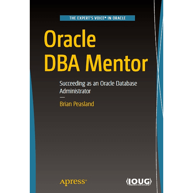 Oracle DBA Mentor: Succeeding as an Oracle Database Administrator