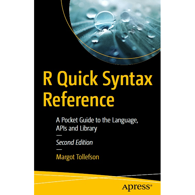 R Quick Syntax Reference: A Pocket Guide to the Language, APIs and Library