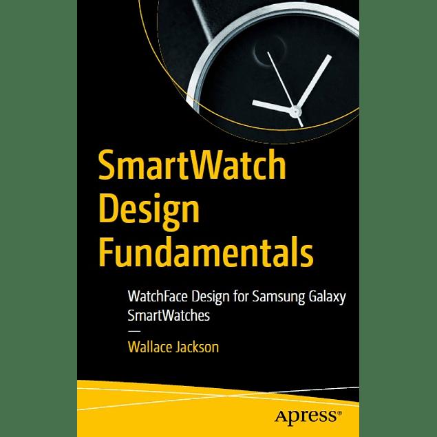 SmartWatch Design Fundamentals: WatchFace Design for Samsung Galaxy SmartWatches
