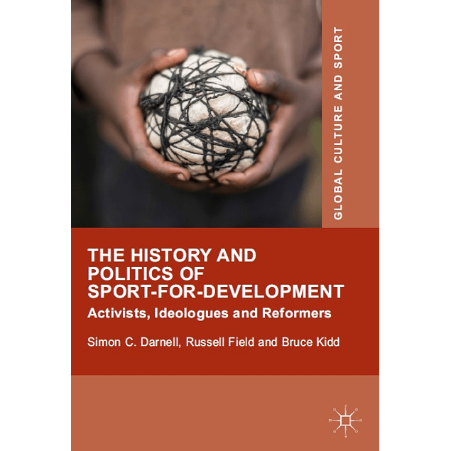 The History and Politics of Sport-for-Development: Activists, Ideologues and Reformers