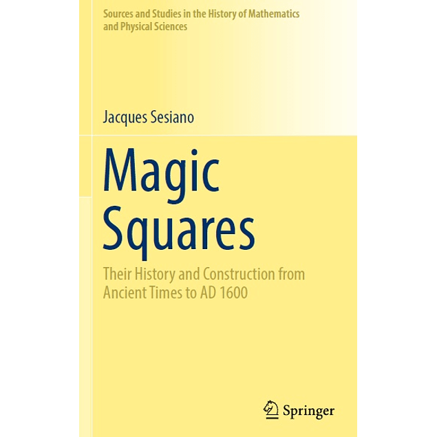 Magic Squares: Their History and Construction from Ancient Times to AD 1600