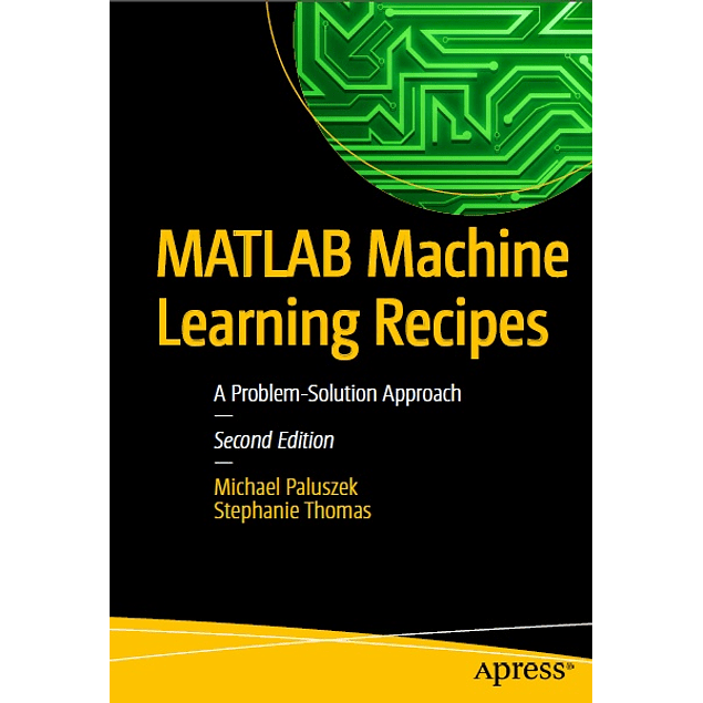 MATLAB Machine Learning Recipes: A Problem-Solution Approach