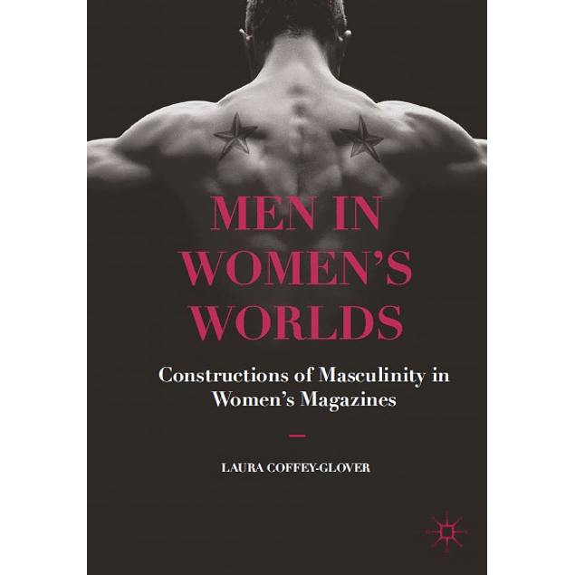 Men in Women's Worlds: Constructions of Masculinity in Women's Magazines