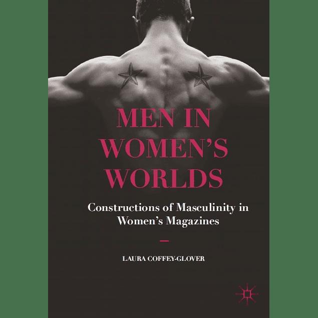 Men in Women's Worlds: Constructions of Masculinity in Women's Magazines