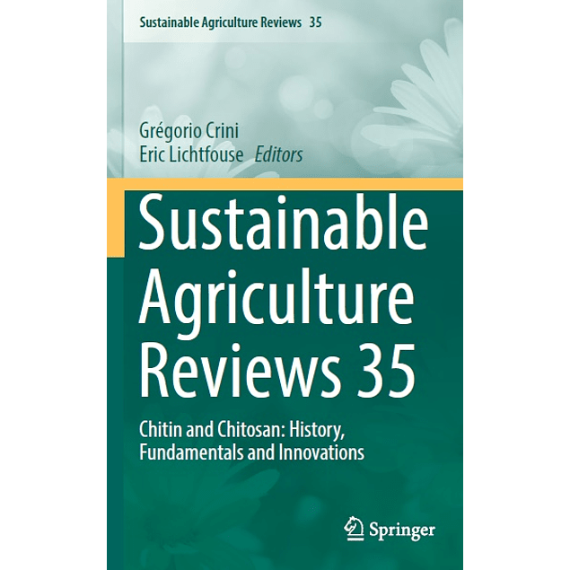 Sustainable Agriculture Reviews 35: Chitin and Chitosan: History, Fundamentals and Innovations