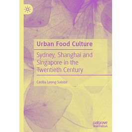 Urban Food Culture: Sydney, Shanghai and Singapore in the Twentieth Century