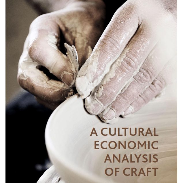 A Cultural Economic Analysis of Craft 1st ed. 2019 Edition