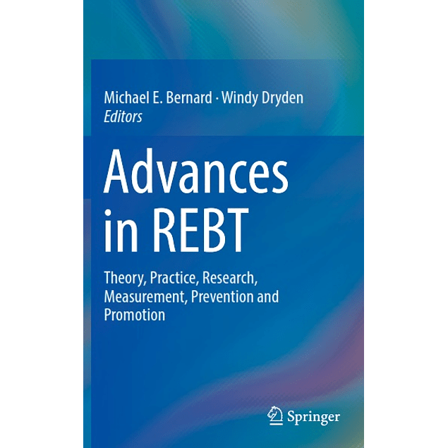 Advances in REBT: Theory, Practice, Research, Measurement, Prevention and Promotion