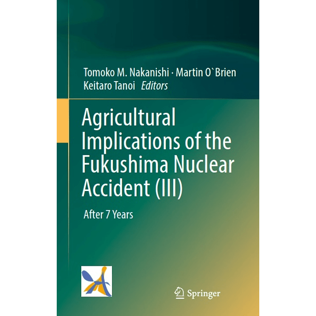 Agricultural Implications of the Fukushima Nuclear Accident (III): After 7 Years