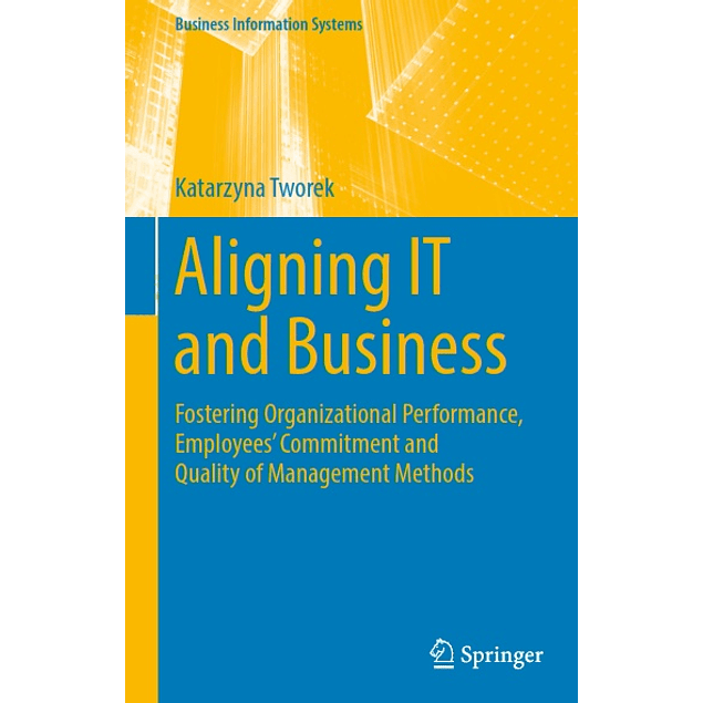 Aligning IT and Business: Fostering Organizational Performance, Employees' Commitment and Quality of Management Methods