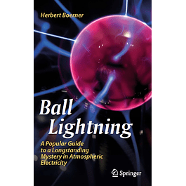 Ball Lightning: A Popular Guide to a Longstanding Mystery in Atmospheric Electricity