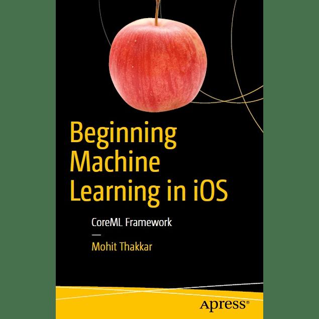 Beginning Machine Learning in iOS: CoreML Framework