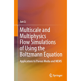 Multiscale and Multiphysics Flow Simulations of Using the Boltzmann Equation: Applications to Porous Media and MEMS