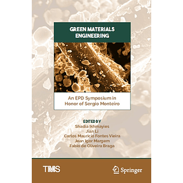 Green Materials Engineering: An EPD Symposium in Honor of Sergio Monteiro
