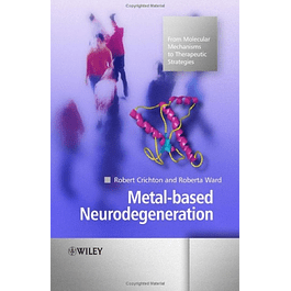 Metal-based Neurodegeneration: From Molecular Mechanisms to Therapeutic Strategies