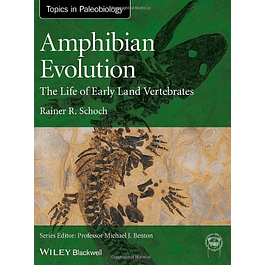 Amphibian Evolution: The Life of Early Land Vertebrates: The Life of Early Land Vertebrates
