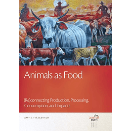 Animals as Food: (Re)connecting Production, Processing, Consumption, and Impacts
