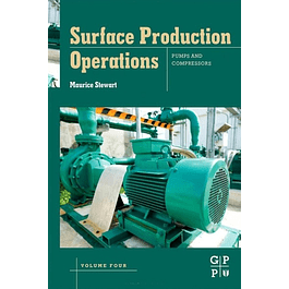 Surface Production Operations: Volume IV: Pumps and Compressors
