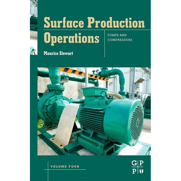 Pumps and Compressors Surface Production Operations Volume IV