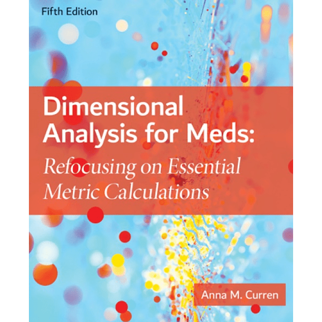 Dimensional Analysis for Meds: Refocusing on Essential Metric Calculations
