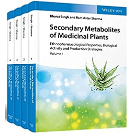 Secondary Metabolites of Medicinal Plants, 4 Volume Set: Ethnopharmacological Properties, Biological Activity and Production Strategies