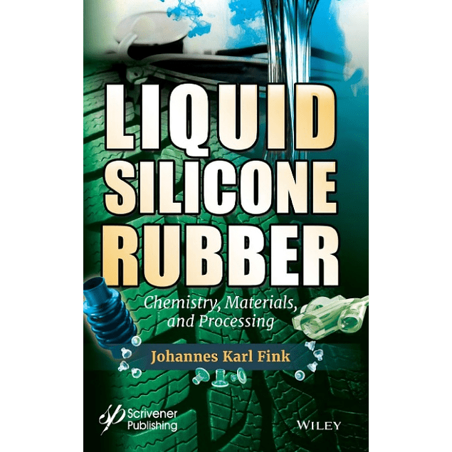 Liquid Silicone Rubber: Chemistry, Materials, and Processing