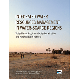 Integrated Water Resources Management in Water-scarce Regions: Water Harvesting, Groundwater Desalination and Water Reuse in Namibia