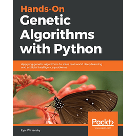 Hands-On Genetic Algorithms with Python: Applying genetic algorithms to solve real-world deep learning and artificial intelligence problems