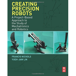 Creating Precision Robots: A Project-Based Approach to the Study of Mechatronics and Robotics