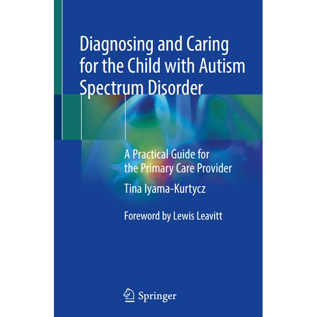 Diagnosing and Caring for the Child with Autism Spectrum Disorder: A Practical Guide for the Primary Care Provider