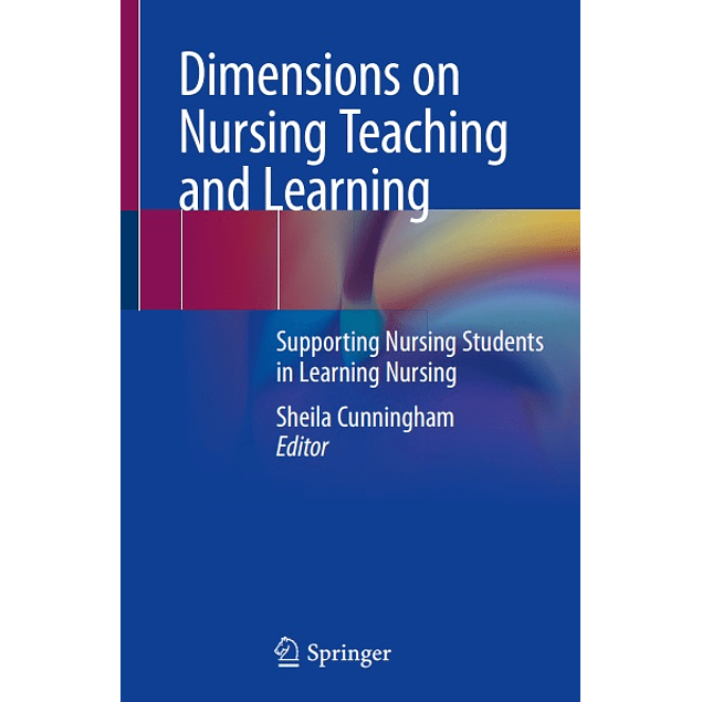 Dimensions on Nursing Teaching and Learning: Supporting Nursing Students in Learning Nursing
