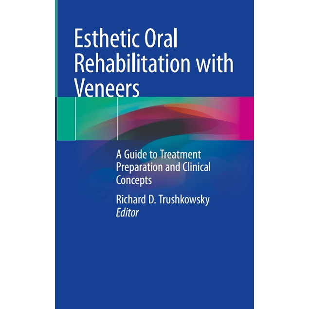 Esthetic Oral Rehabilitation with Veneers: A Guide to Treatment Preparation and Clinical Concepts
