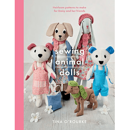 Sewing Animal Dolls: Heirloom patterns to make for Daisy and her friends