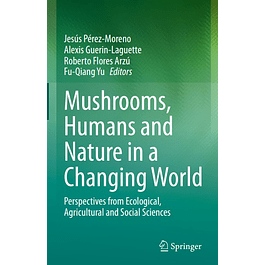 Mushrooms, Humans and Nature in a Changing World: Perspectives from Ecological, Agricultural and Social Sciences