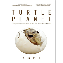Turtle Planet: Compassion, Conservation, and the Fate of the Natural World
