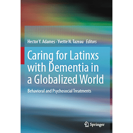 Caring for Latinxs with Dementia in a Globalized World: Behavioral and Psychosocial Treatments